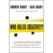 Who Killed Creativity?...and How Can We Get It Back? Seven Essential Strategies to Make Yourself, Your Team and Your Organisation More Innovative by Andrew Grant