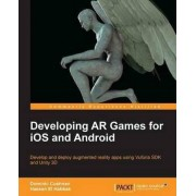 Developing AR Games for iOS and Android by Dominic Cushnan