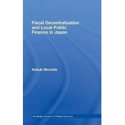 Fiscal Decentralization and Local Public Finance in Japan by Nobuki Mochida