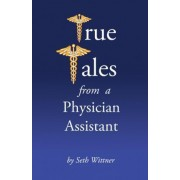 True Tales from a Physician Assistant by Seth Wittner Pa-C
