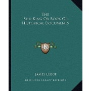 The Shu King or Book of Historical Documents by James Legge