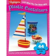 Look What You Can Make with Plastic Containers by Highlights for Children