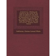 Criminal Law, Pleading and Practice in the Courts of the State of California by California