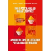 Food in postcolonial and migrant literatures- La nourriture dans les litteratures postcoloniales et migrantes by Michela Canepari