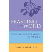 Feasting on the Word Childrens's Sermons for Year A by Carol A. Wehrheim