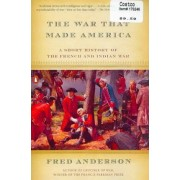 War That Made America, the by Fred Anderson