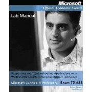Supporting and Troubleshooting Applications on a Windows Vista Client for Enterprise Support Technicians Lab Manual by Microsoft Official Academic Course