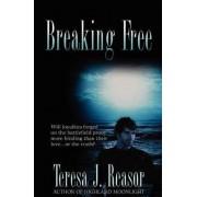 Breaking Free by Teresa J Reasor