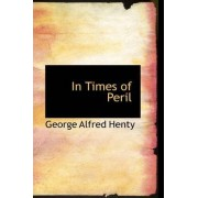 In Times of Peril by George Alfred Henty