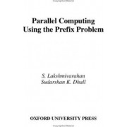 Parallel Computing Using the Prefix Problem by S. Lakshmivarahan