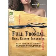 Full Frontal Real Estate Investing by Nicholas E Modarelli