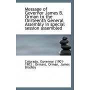 Message of Governor James B. Orman to the Thirteenth General Assembly in Special Session Assembled by Colorado Governor (1901-1903 Orman)
