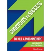 Shortcuts to Success: Notes on To Kill a Mockingbird by Allyson Prizeman