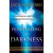 Penetrating the Darkness by Jack Hayford