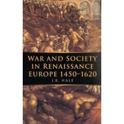 War and Society in Renaissance Europe, 1450-1620 by Hale