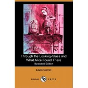 Through the Looking-Glass and What Alice Found There (Illustrated Edition) (Dodo Press) by Lewis Carroll