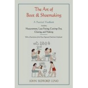 The Art of Boot and Shoemaking by John Bedford Leno