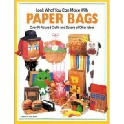 Look What You Can Make With Paper Bags by Judy Burke