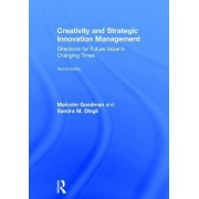 Creativity and Strategic Innovation Management: Directions for Future Value in Changing Times