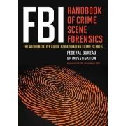 FBI Handbook of Crime Scene Forensics by Federal Bureau of Investigation