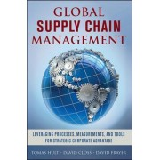 Global Supply Chain Management: Leveraging Processes, Measurements, and Tools for Strategic Corporate Advantage by G. Tomas M. Hult