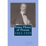 Prince Henry of Prussia by John Van Der Kiste