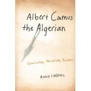Albert Camus, the Algerian by David Carroll