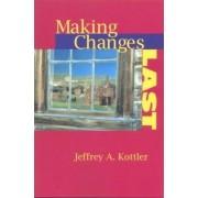 Making Changes Last by Jeffrey A. Kottler