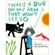 There's a Bug on My Arm that Won't Let Go by David Mackintosh