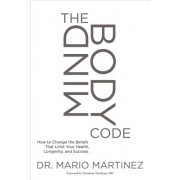 The Mindbody Code: How to Change the Beliefs That Limit Your Health, Longevity, and Success