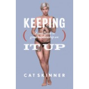 Keeping It Up: A Guy's Guide to Great Relationship Sex