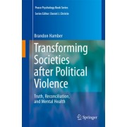 Transforming Societies After Political Violence by Brandon Hamber