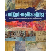 The Mixed Media Artist: Art Tips, Tricks, Secrets and Dreams from Over 40 Amazing Artists, Paperback