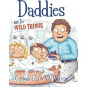 Daddies are for Wild Things by Catriona Hoy