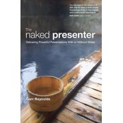 The Naked Presenter by Garr Reynolds