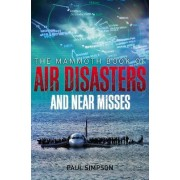 The Mammoth Book of Air Disasters and Near Misses by Paul Simpson