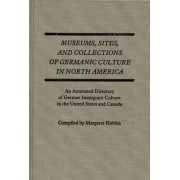 Museums, Sites and Collections of Germanic Culture in North America by Margaret Hobbie