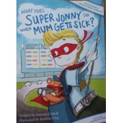 What Does Super Jonny Do When Mum Gets Sick? by Simone Colwill