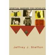 Spiritual Warfare for Catholics by Jeffrey J Steffon