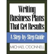 Writing Business Plans That Get Results by Michael O'Donnell
