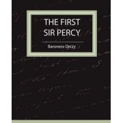 The First Sir Percy (Fiction/Mystery & Detective) by Baroness Orczy