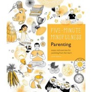 5-Minute Mindfulness: Parenting: Essays and Exercises for Parenting from the Heart