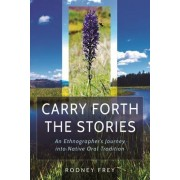 Carry Forth the Stories: An Ethnographer's Journey Into Native Oral Tradition