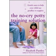 The No-Cry Potty Training Solution: Gentle Ways to Help Your Child Say Good-Bye to Nappies 'UK Edition' by Elizabeth Pantley