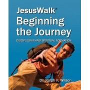 Jesuswalk - Beginning the Journey by Ralph F Wilson