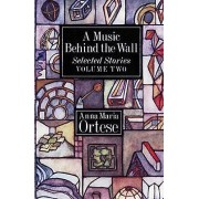Music Behind the Wall: v. 1 by Anna Maria Ortese