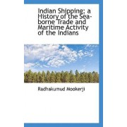 Indian Shipping; A History of the Sea-Borne Trade and Maritime Activity of the Indians by Radhakumud Mookerji