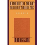 Mathematical Thought from Ancient to Modern Times: Volume 2 by Morris Kline