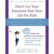Don't Let Your Emotions Run Your Life for Kids by Jennifer J. Solin