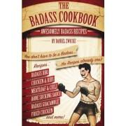 The Badass Cookbook by Daniel Zwicke